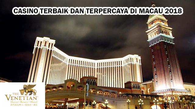Casino Terbaik dan Terpercaya di Macau 2018 the venetian macau