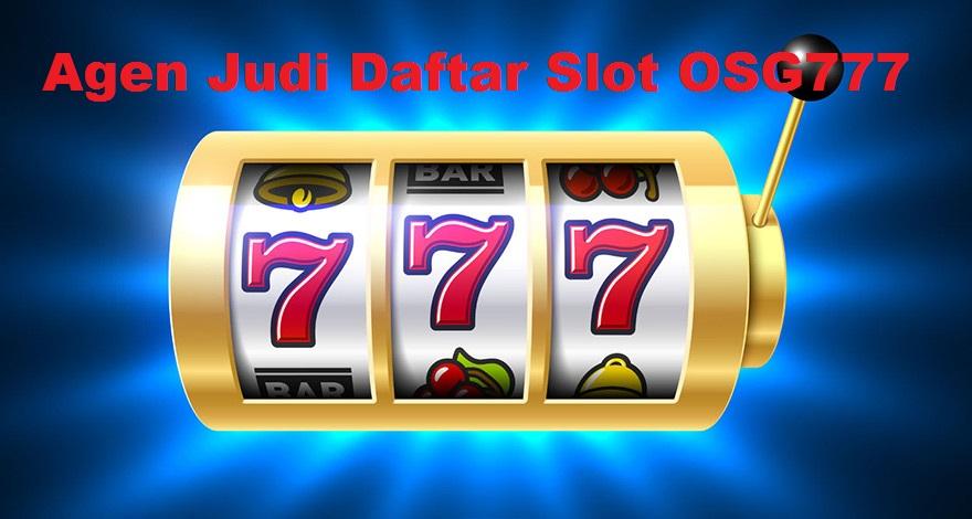 Agen Judi Daftar Slot OSG777