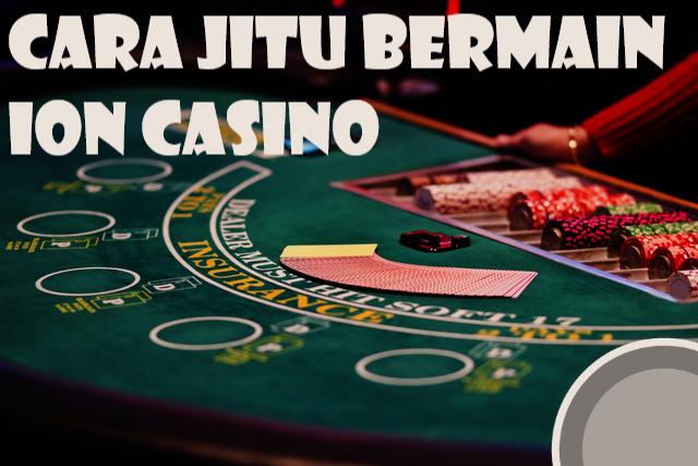 Paham Dan Kuasai Langkah Bermain Ion Casino !