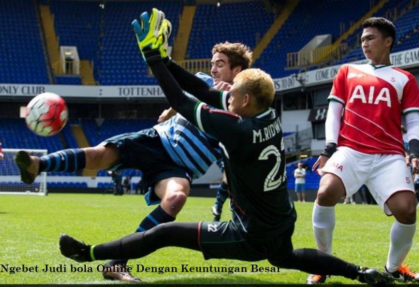 Ngebet Judi bola Online Dengan Keuntungan Besar