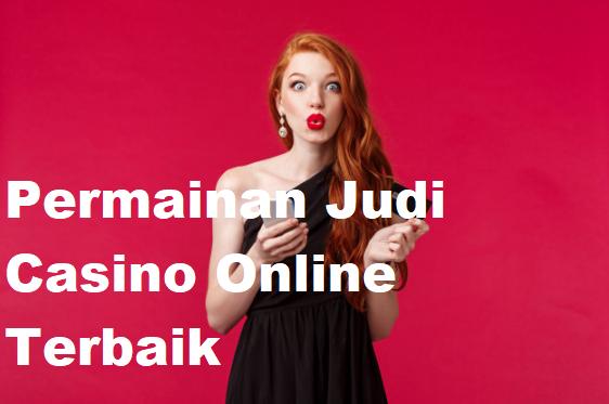 Permainan Judi Casino Online Terbaik